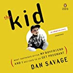 The Kid: What Happened After My Boyfriend and I Decided to Go Get Pregnant | Dan Savage