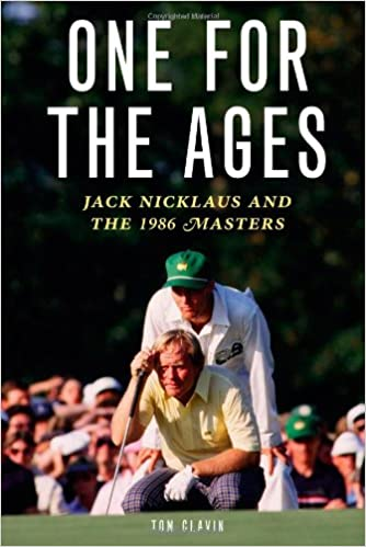One for the Ages: Jack Nicklaus and the 1986 Masters: Tom