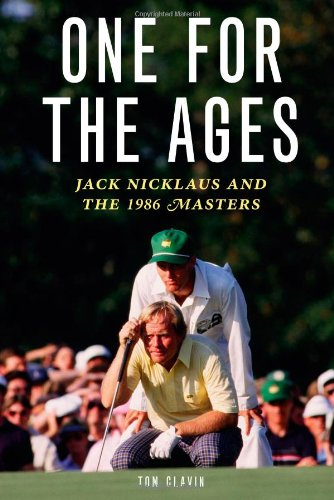 One for the Ages: Jack Nicklaus and the 1986 Masters Jack Nicklaus 1986 Masters
