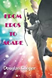 From Eros to Agape, Douglas Cooper, 1482093685