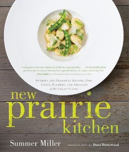 New Prairie Kitchen: Stories and Seasonal Recipes from Chefs, Farmers, and Artisans of the Great Plains