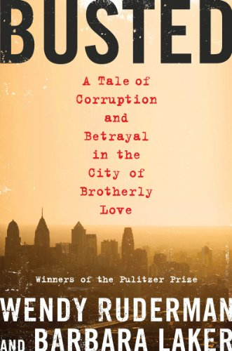 Busted: A Tale of Corruption and Betrayal in the City of Brotherly Love cover