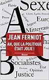 Image de Ah, que la politique était jolie ! (French Edition)