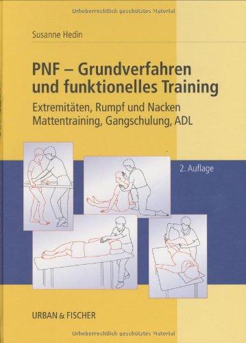 PNF - Grundverfahren und funktionelles Training: Extremitäten, Rumpf und Nacken, Mattentraining, Gangschulung, ADL