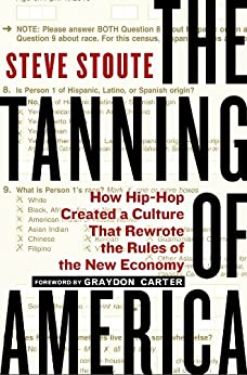 The Tanning of America: How Hip-Hop Created a Culture That Rewrote the Rules of the New Economy (English Edition) por [Stoute, Steve]