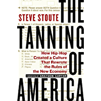 The Tanning of America: How Hip-Hop Created a Culture That Rewrote the Rules of the New Economy book cover
