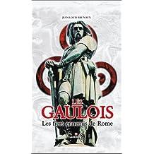 GAULOIS (LES) : LES FIERS ENNEMIS DE ROME