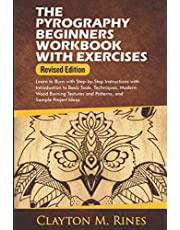 The Pyrography Beginners Workbook with Exercises Revised Edition: Learn to Burn with Step-by-Step Instructions with Introduction to Basic Tools, Techniques, Modern Wood Burning Textures and Patterns, and Sample Project Ideas