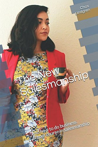 The New Salesmanship: And how to do business, school course in salesmanship ebook