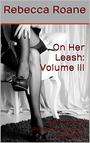 Download for free On Her Leash:  Volume III: tales of female dominance and erotic humiliation