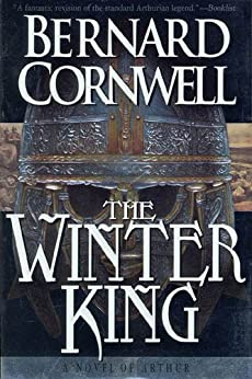 The Winter King: A Novel of Arthur (The Warlord Chronicles Book 1) by [Cornwell, Bernard]
