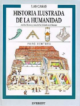 Las Casas: Modos, formas y usos  de la vivienda en el tiempo. (Historia ilustrada de la humanidad) por Piero Ventura