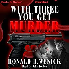 With Three You Get Murder Audiobook by Ronald B. Wenick Narrated by John Forbes