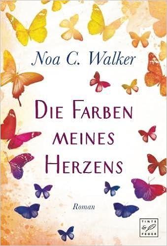 Die Farben meines Herzens: Amazon.de: Noa C. Walker: Bücher