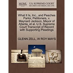 What It Is, Inc., and Peaches Parlor, Petitioners, v. Maynard Jackson, Mayor of Atlanta, et al. U.S. Supreme Court Transcript of Record with Supporting Pleadings