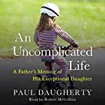 An Uncomplicated Life: A Father's Memoir of His Exceptional Daughter | Paul Daugherty
