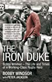 img - for The Iron Duke: Bobby Windsor - The Life and Times of a Working-Class Rugby Hero book / textbook / text book