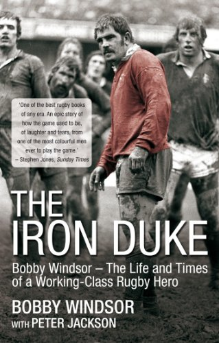 The Iron Duke: Bobby Windsor - The Life and Times of a Working-Class Rugby Hero (Barton Rugby)