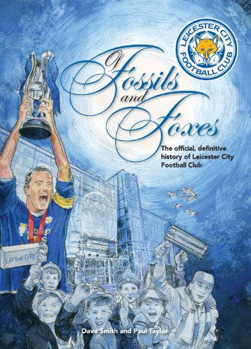 Of Fossils and Foxes: The Official, Definitive History of Leicester City Football Club