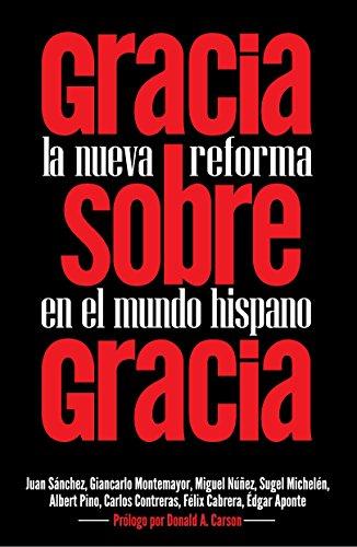 Gracia sobre Gracia: La Nueva Reforma en el mundo hispano (Spanish Edition)