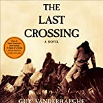 The Last Crossing: A Novel | Guy Vanderhaeghe