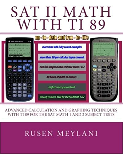 Sat ii math with ti 89 advanced caculation and graphing techniques sat ii math with ti 89 advanced caculation and graphing techniques with ti 89 for the sat math 1 and 2 subject tests rusen meylani 9781452822358 fandeluxe Image collections