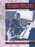 Healing Heritage : Paul Nordoff Exploring the Tonal Language of Music, Paul Nordoff, Clive Robbins, Carol Robbins, 1891278061