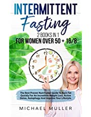 Intermittent Fasting:2 Books in 1: For Women Over 50 + 16/8 Method. The Best Proven Nutritional Guide To Burn Fat Quickly For An Incredible Weight Loss. Unlock Autophagy And Improve Your Lifestyle.