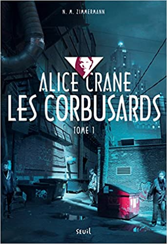 Alice Crane Tome 1 : Les corbusards - N. M. Zimmermann