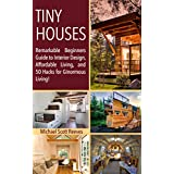 Tiny House: Remarkable Beginners Guide to Interior Design, Affordable Living, and 50 Hacks for Ginormous Living! (Housing Lives Matter! Book 1)