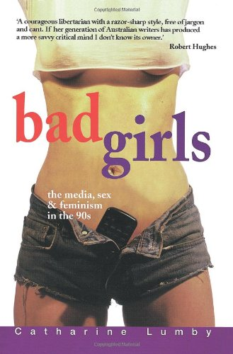 Bad Girls: The media, sex and feminism in the 90s