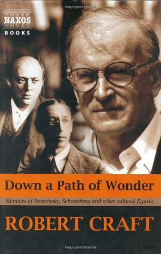 Down a Path of Wonder: Memoirs of Stravinsky, Schoenberg and Other Cultural Figures (Craft Robert Stravinsky)