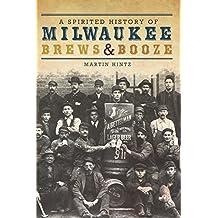 A Spirited History of Milwaukee Brews & Booze (American Palate)
