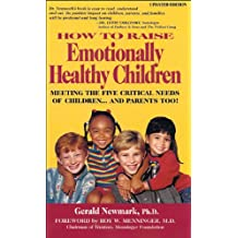 How To Raise Emotionally Healthy Children: Meeting The Five Critical Needs of Children.and Parents Too! Updated Edition