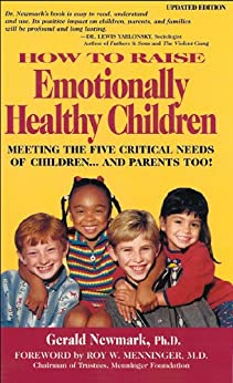 How To Raise Emotionally Healthy Children: Meeting The Five Critical Needs of Children...and Parents Too! Updated Edition by [Newmark, Gerald]