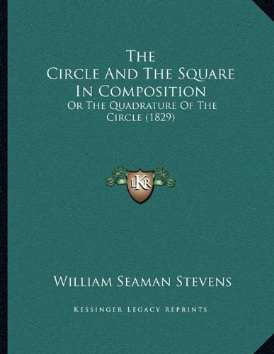 The Circle and the Square in Composition: Or the Quadrature of the Circle (1829)