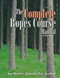 The Complete Ropes Course Manual, Rohnke, Karl E. and Tait, Catherin, 0787228311