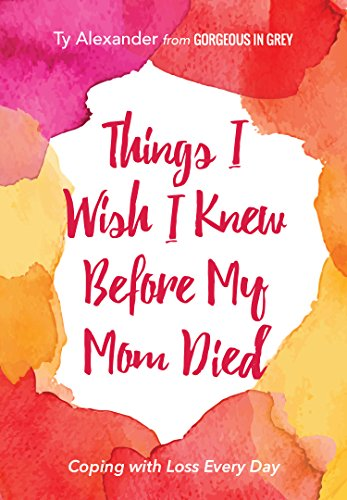 Search : Things I Wish I Knew Before My Mom Died: Coping with Loss Every Day