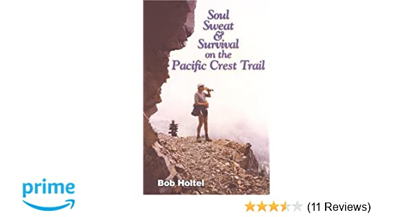soul sweat and survival on the pacific crest trail bob holtel