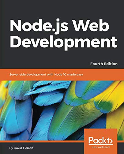 Node.js Web Development: Server-side development with Node 10 made easy, 4th Edition (Node Js Web Development By David Herron)