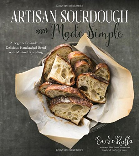 Artisan Sourdough Made Simple: A Beginner's Guide to Delicious Handcrafted Bread with Minimal Kneading (Delicious Bread)