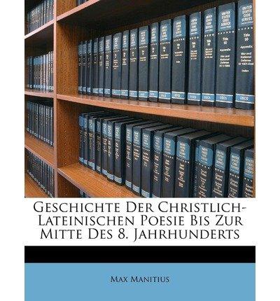 Read Online Geschichte Der Christlich-Lateinischen Poesie Bis Zur Mitte Des 8. Jahrhunderts (Paperback)(German) - Common PDF
