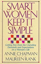 Smart Women Keep It Simple: Getting Free from the Unending Demands and Expectations on a Woman's Life
