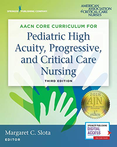 AACN Core Curriculum for Pediatric High Acuity, Progressive, and Critical Care Nursing, Third Edition (Best Drug App For Nurses)