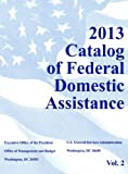 Catalog of Federal Domestic Assistance: 2013 Basic Edition (2 Volume Set)