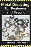 Metal Detecting for Beginners and Beyond, Tim Kerber, 1501066692