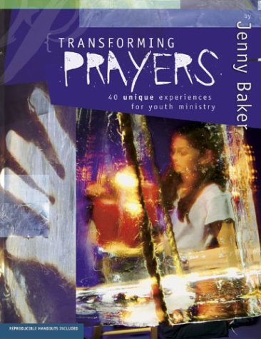Read Online Transforming Prayers: 40 Unique Experiences for Youth Ministry pdf epub