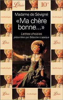 """""""Ma chère bonne"""" : lettres choisies, Sévigné, Marie de Rabutin-Chantal (1626-1696 ; marquise de)"""