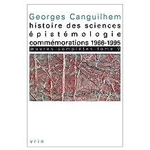 Oeuvres Completes Tome V: Histoire Des Sciences, Epistemologie, Commemorations 1966-1995