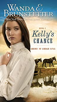 Kelly's Chance (Brides of Lehigh Canal Book 1) by [Brunstetter, Wanda E.]